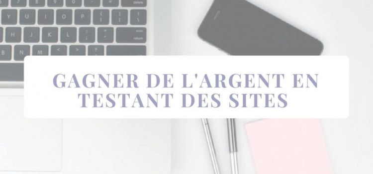 Gagner de l'argent facilement en testant des sites ou des applications