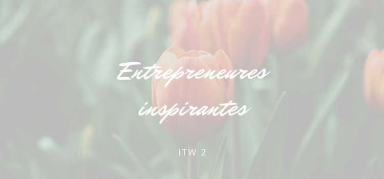 Interview d'une entrepreneure inspirante #2 : Marina Rosnarho